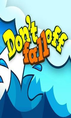 Dont Fall Off